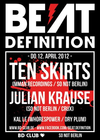 [B]eat [D]efinition pres. Ten Skirts & Julian Krause (SO NOT BERLIN) [12.04.12]